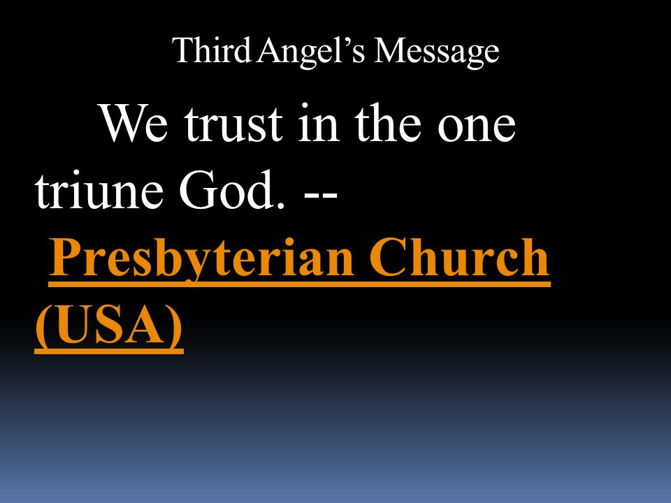 Third Angel's Message We trust in the one triune God. -- Presbyterian Church (USA)Presbyterian Church (USA)