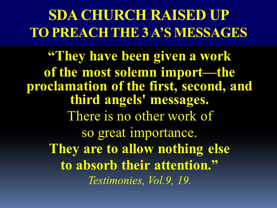 "SDA CHURCH RAISED UP TO PREACH THE 3 A'S MESSAGES ""They have been given a work of the most solemn import—the proclamation of the first, second, and th"