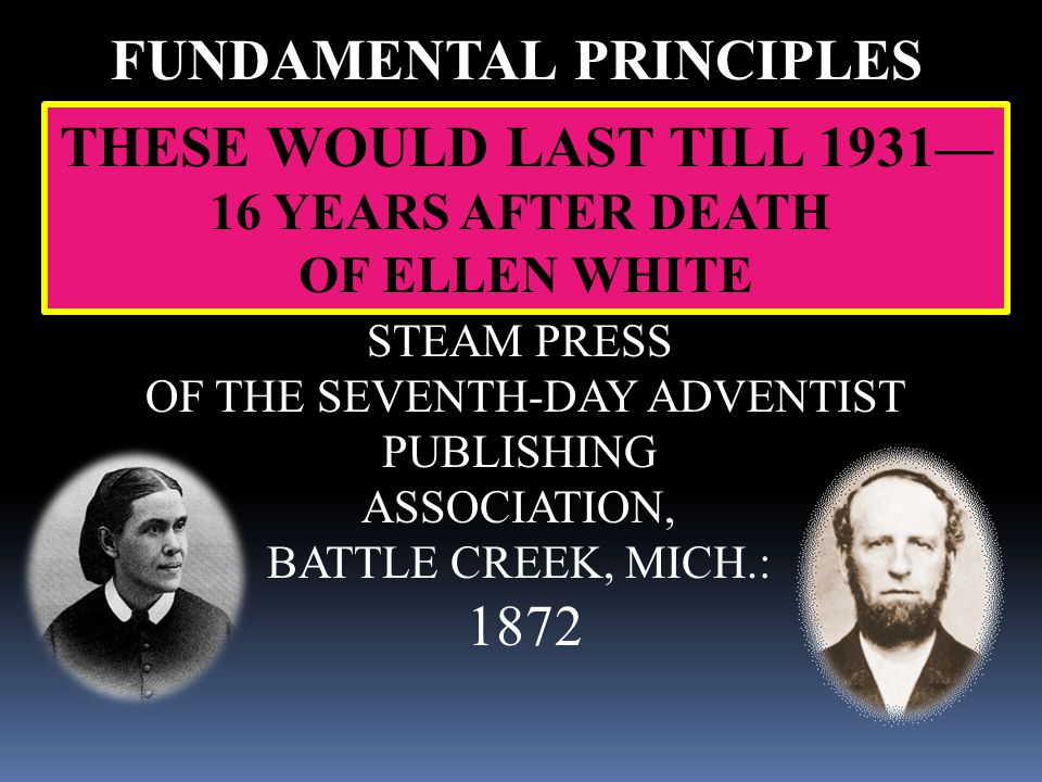 FUNDAMENTAL PRINCIPLES TAUGHT AND PRACTICED ——— BY ——— THE SEVENTH-DAY ADVENTISTS. STEAM PRESS OF THE SEVENTH-DAY ADVENTIST PUBLISHING ASSOCIATION, BA