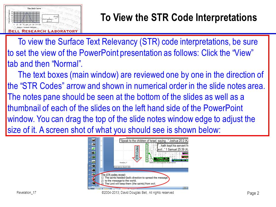 Revelation_17©2004-2013; David Douglas Bell, All rights reserved Page 2 To View the STR Code Interpretations To view the Surface Text Relevancy (STR) code interpretations, be sure to set the view of the PowerPoint presentation as follows: Click the View tab and then Normal .