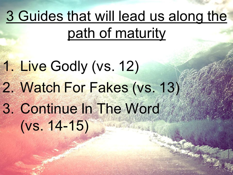 3 Guides that will lead us along the path of maturity 1.Live Godly (vs.