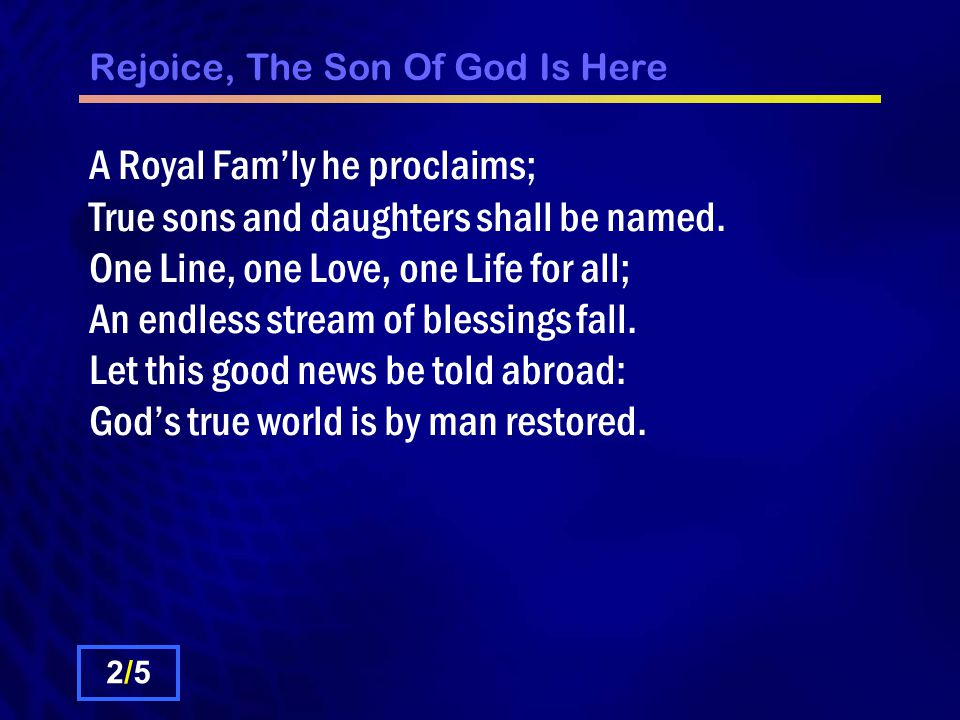 Rejoice, The Son Of God Is Here A Royal Fam'ly he proclaims; True sons and daughters shall be named.