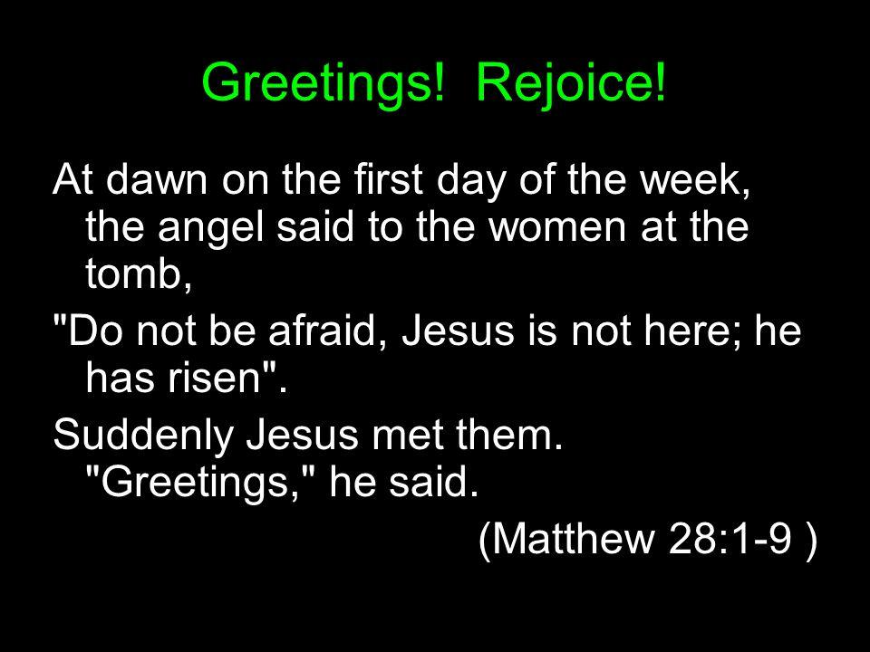 Greetings. Rejoice.