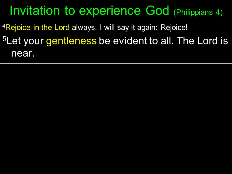 Invitation to experience God (Philippians 4) 4 Rejoice in the Lord always.