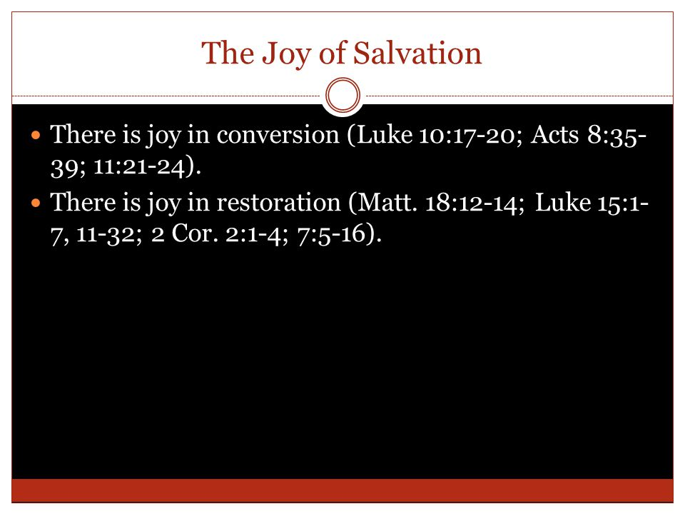 The Joy of Salvation There is joy in conversion (Luke 10:17-20; Acts 8:35- 39; 11:21-24).