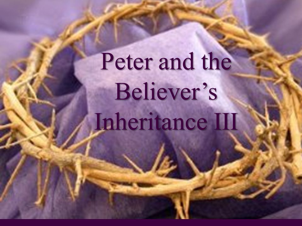 Peter and the Believer's Inheritance III