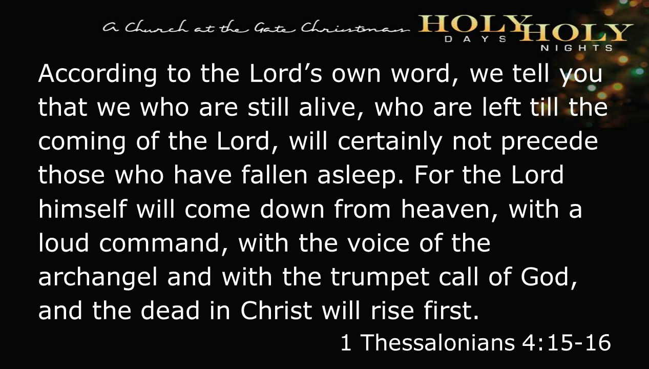 textbox center According to the Lord's own word, we tell you that we who are still alive, who are left till the coming of the Lord, will certainly not precede those who have fallen asleep.