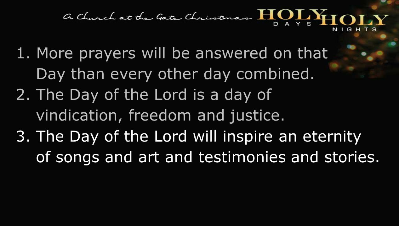 textbox center 1. More prayers will be answered on that Day than every other day combined. 2. The Day of the Lord is a day of vindication, freedom and