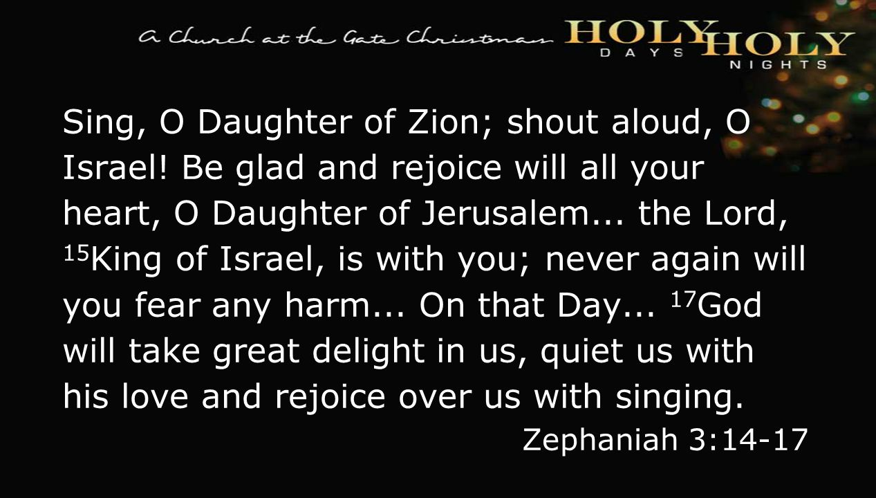 textbox center Sing, O Daughter of Zion; shout aloud, O Israel! Be glad and rejoice will all your heart, O Daughter of Jerusalem... the Lord, 15 King