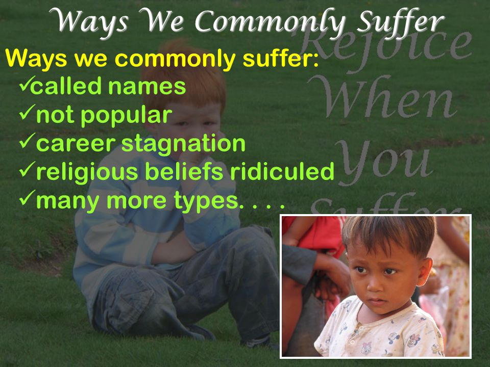Ways We Commonly Suffer Ways we commonly suffer: called names not popular career stagnation religious beliefs ridiculed many more types....