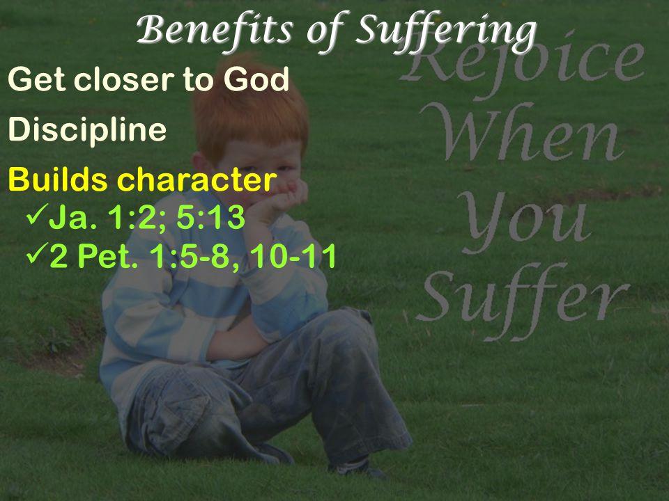 Benefits of Suffering Get closer to God Discipline Builds character Ja.