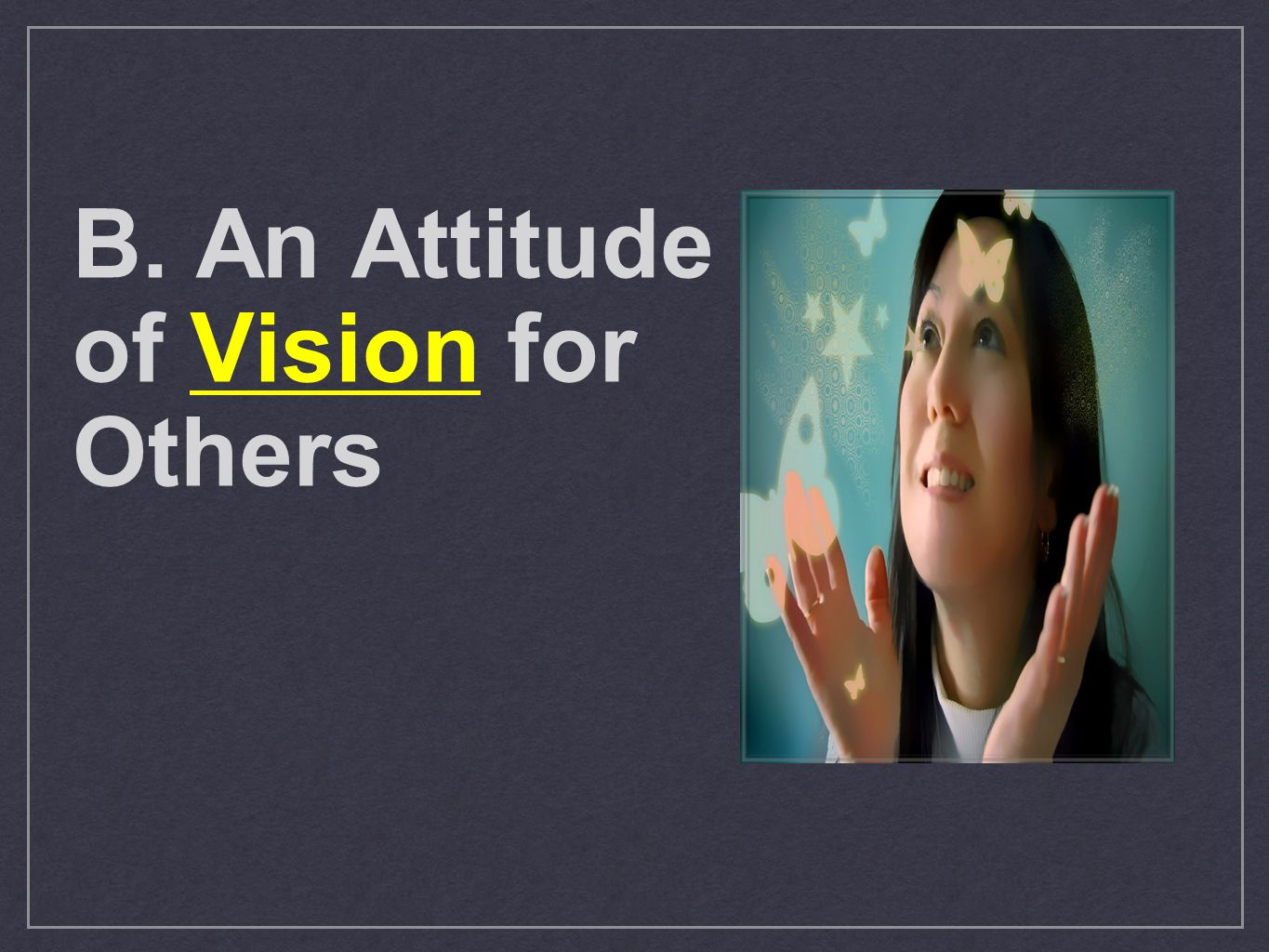 B. An Attitude of Vision for Others