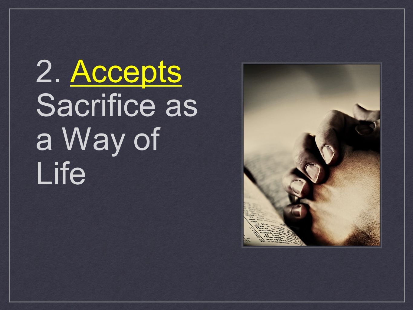 2. Accepts Sacrifice as a Way of Life