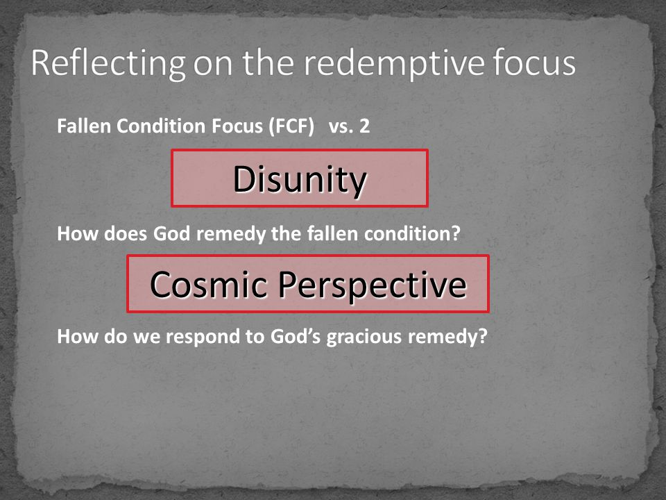 Fallen Condition Focus (FCF) vs.2 How does God remedy the fallen condition.