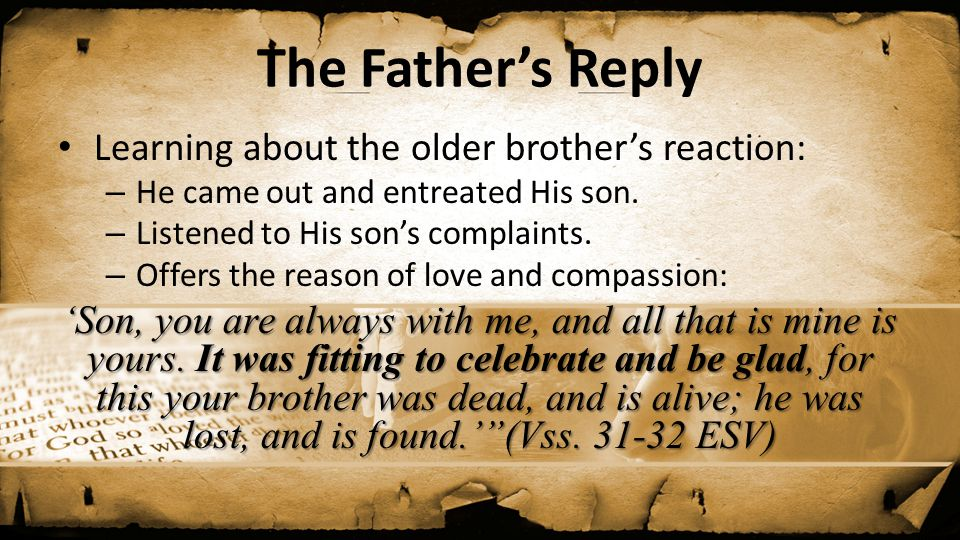 Learning about the older brother's reaction: – He came out and entreated His son. – Listened to His son's complaints. – Offers the reason of love and