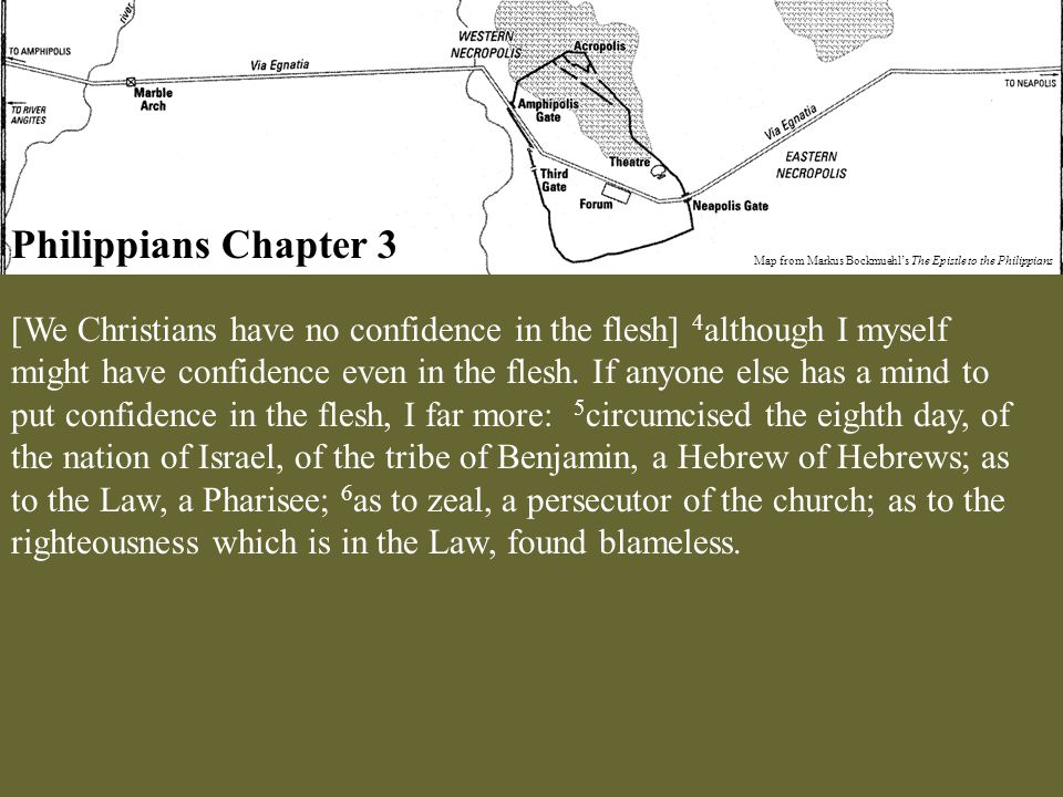 Philippians Chapter 3 Map from Markus Bockmuehl's The Epistle to the Philippians [We Christians have no confidence in the flesh] 4 although I myself m