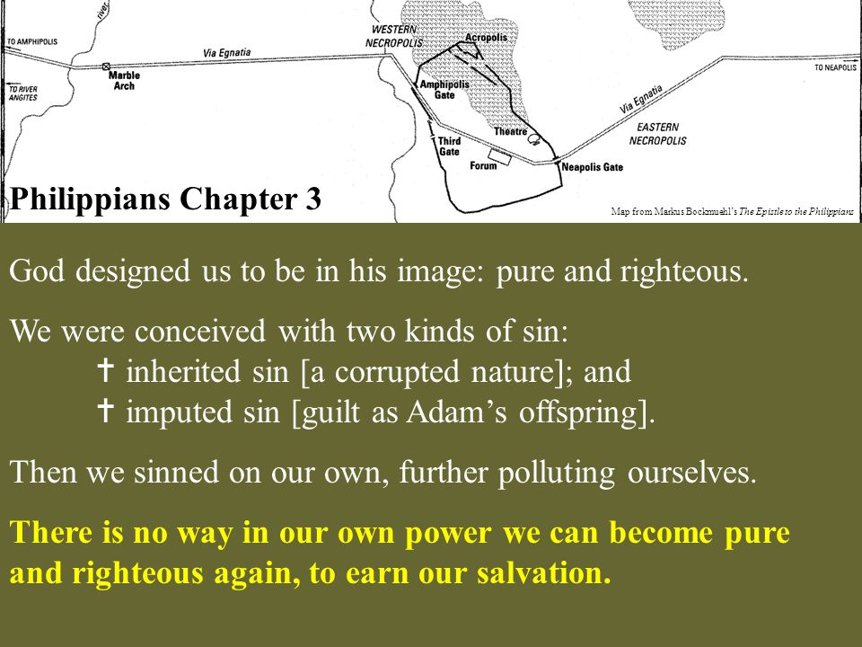 Philippians Chapter 3 Map from Markus Bockmuehl's The Epistle to the Philippians God designed us to be in his image: pure and righteous. We were conce