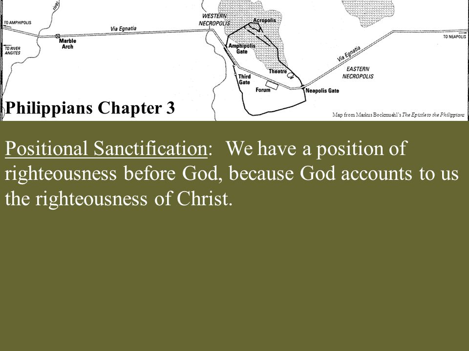 Philippians Chapter 3 Map from Markus Bockmuehl's The Epistle to the Philippians Positional Sanctification: We have a position of righteousness before