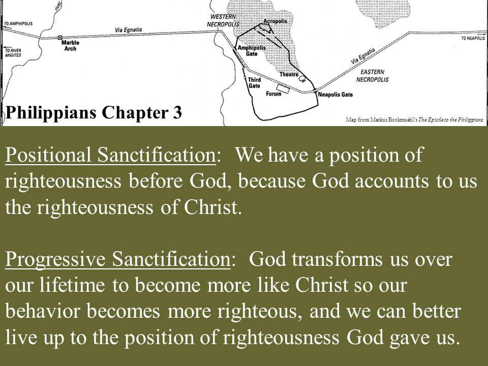 Philippians Chapter 3 Map from Markus Bockmuehl's The Epistle to the Philippians Positional Sanctification: We have a position of righteousness before God, because God accounts to us the righteousness of Christ.