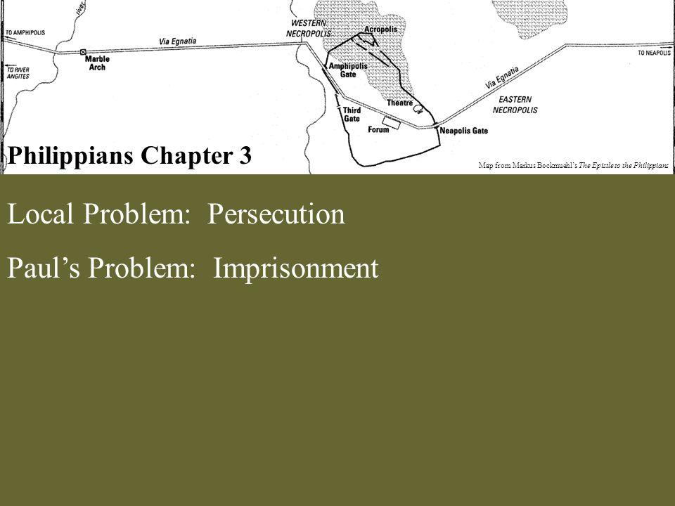 Philippians Chapter 3 Map from Markus Bockmuehl's The Epistle to the Philippians Local Problem: Persecution Paul's Problem: Imprisonment