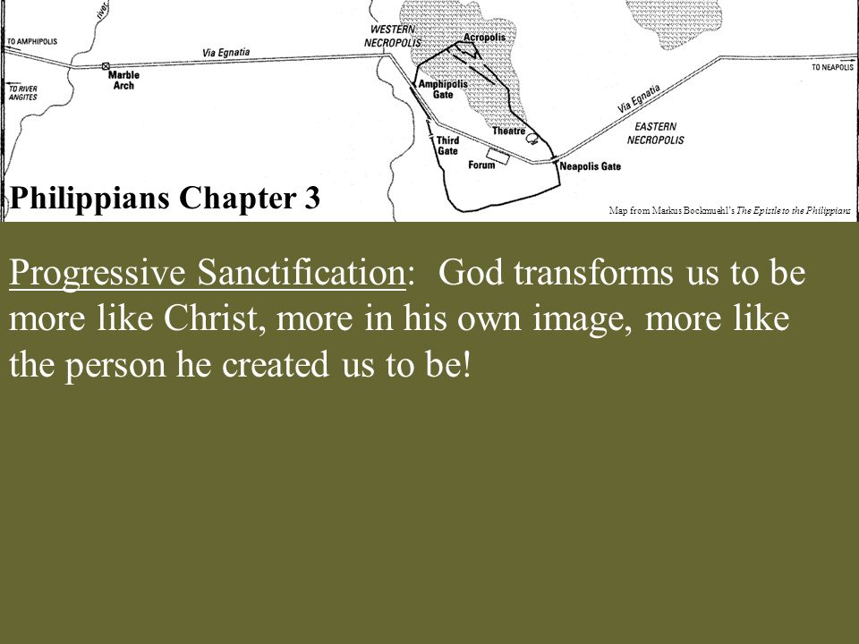 Philippians Chapter 3 Map from Markus Bockmuehl's The Epistle to the Philippians Progressive Sanctification: God transforms us to be more like Christ,