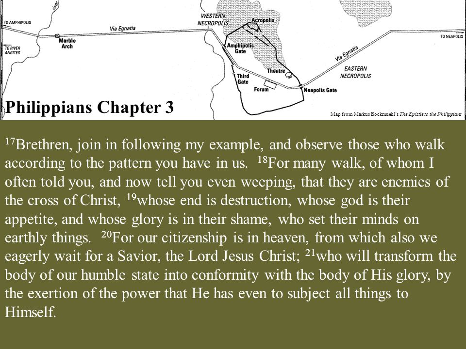 Philippians Chapter 3 Map from Markus Bockmuehl's The Epistle to the Philippians 17 Brethren, join in following my example, and observe those who walk