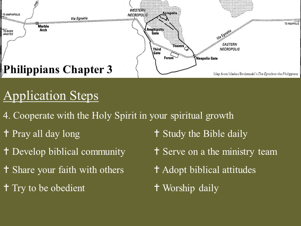 Philippians Chapter 3 Map from Markus Bockmuehl's The Epistle to the Philippians Application Steps 4. Cooperate with the Holy Spirit in your spiritual