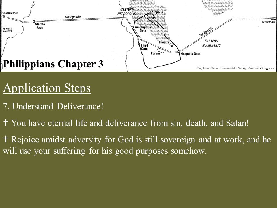 Philippians Chapter 3 Map from Markus Bockmuehl's The Epistle to the Philippians Application Steps 7. Understand Deliverance!  You have eternal life