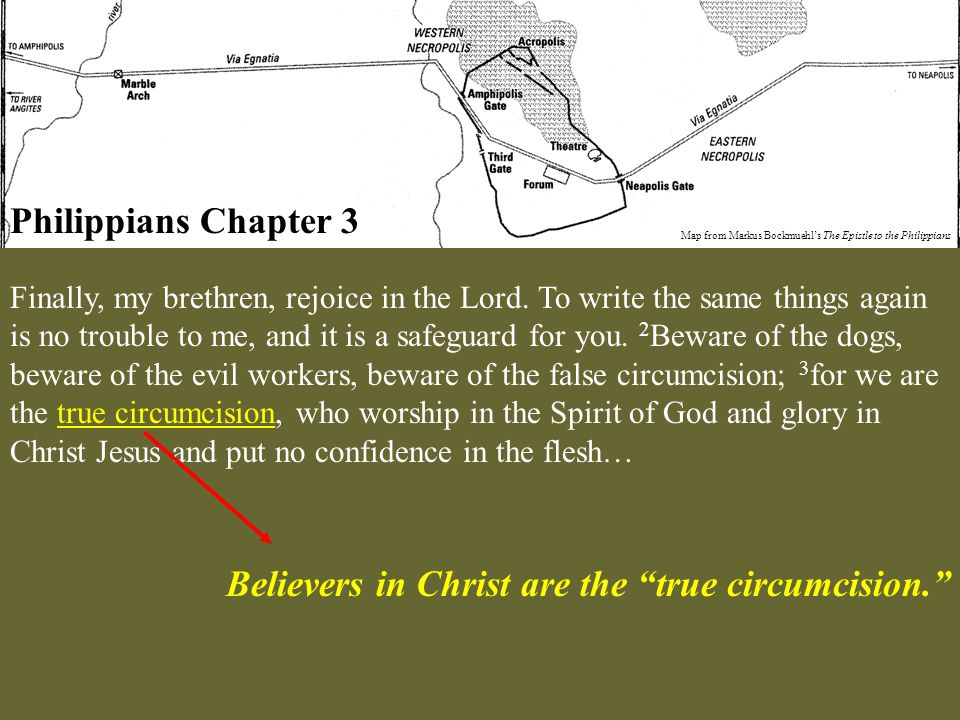 Philippians Chapter 3 Map from Markus Bockmuehl's The Epistle to the Philippians Finally, my brethren, rejoice in the Lord. To write the same things a