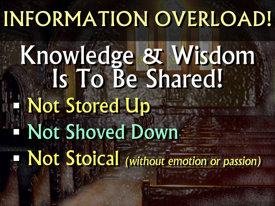 INFORMATION OVERLOAD.Knowledge & Wisdom Is To Be Shared.