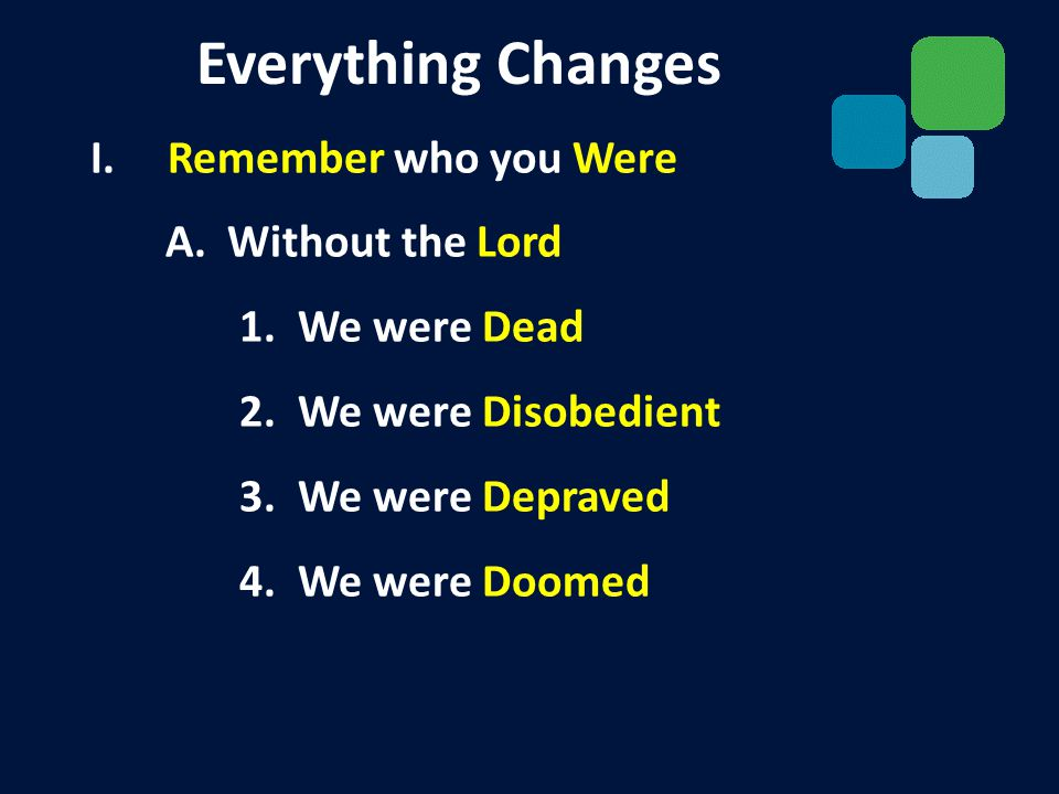 I. Remember who you Were A. Without the Lord 1. We were Dead 2.