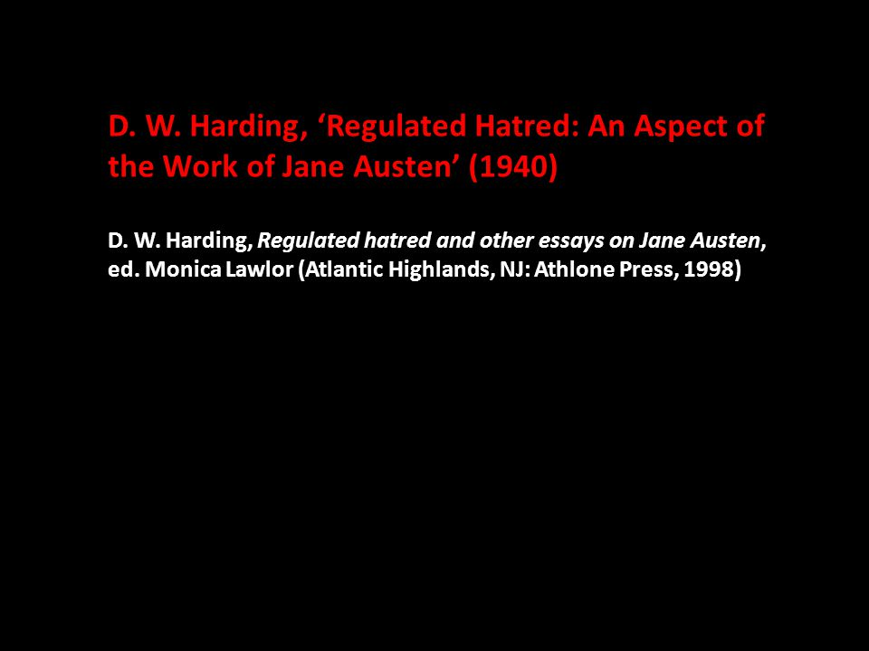 D. W. Harding, 'Regulated Hatred: An Aspect of the Work of Jane Austen' (1940) D. W. Harding, Regulated hatred and other essays on Jane Austen, ed. Mo