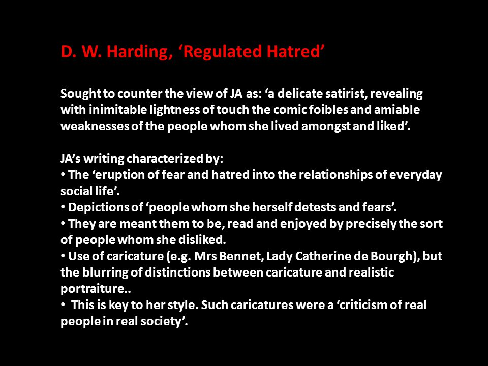 D. W. Harding, 'Regulated Hatred' Sought to counter the view of JA as: 'a delicate satirist, revealing with inimitable lightness of touch the comic fo