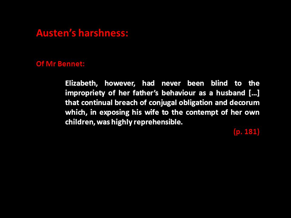 Austen's harshness: Of Mr Bennet: Elizabeth, however, had never been blind to the impropriety of her father's behaviour as a husband […] that continua