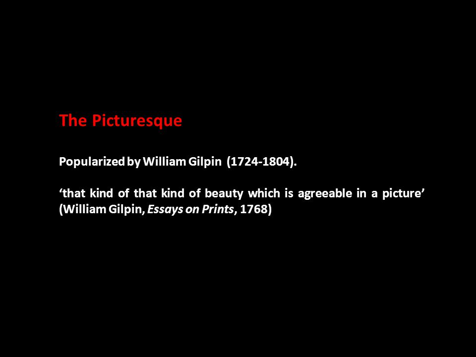 The Picturesque Popularized by William Gilpin (1724-1804).