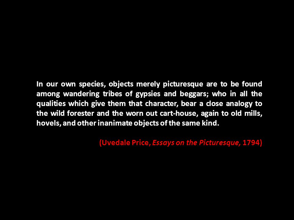 In our own species, objects merely picturesque are to be found among wandering tribes of gypsies and beggars; who in all the qualities which give them