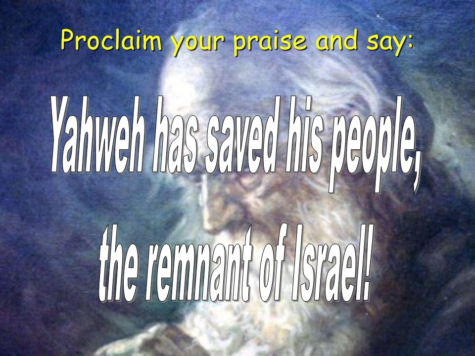 Proclaim your praise and say: