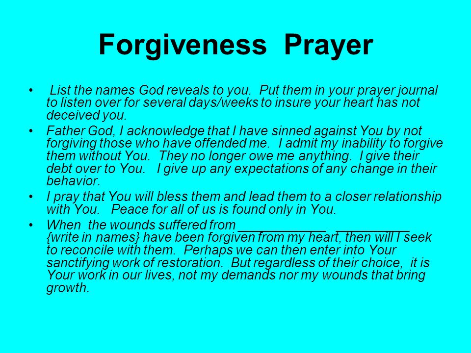 Forgiveness Prayer List the names God reveals to you.