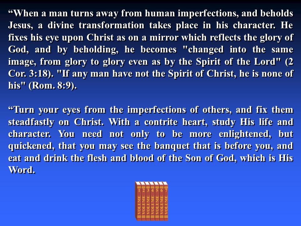"""""""When a man turns away from human imperfections, and beholds Jesus, a divine transformation takes place in his character. He fixes his eye upon Christ"""