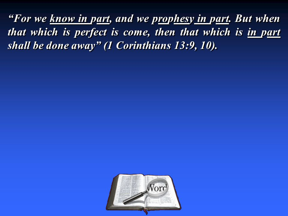 For we know in part, and we prophesy in part.