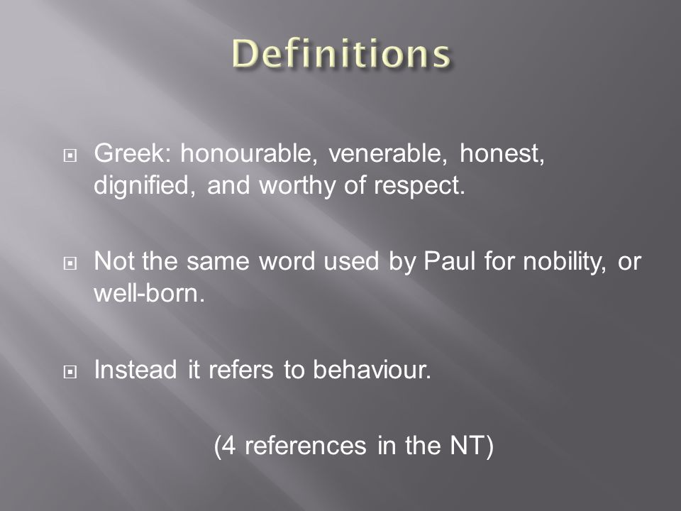  Greek: honourable, venerable, honest, dignified, and worthy of respect.
