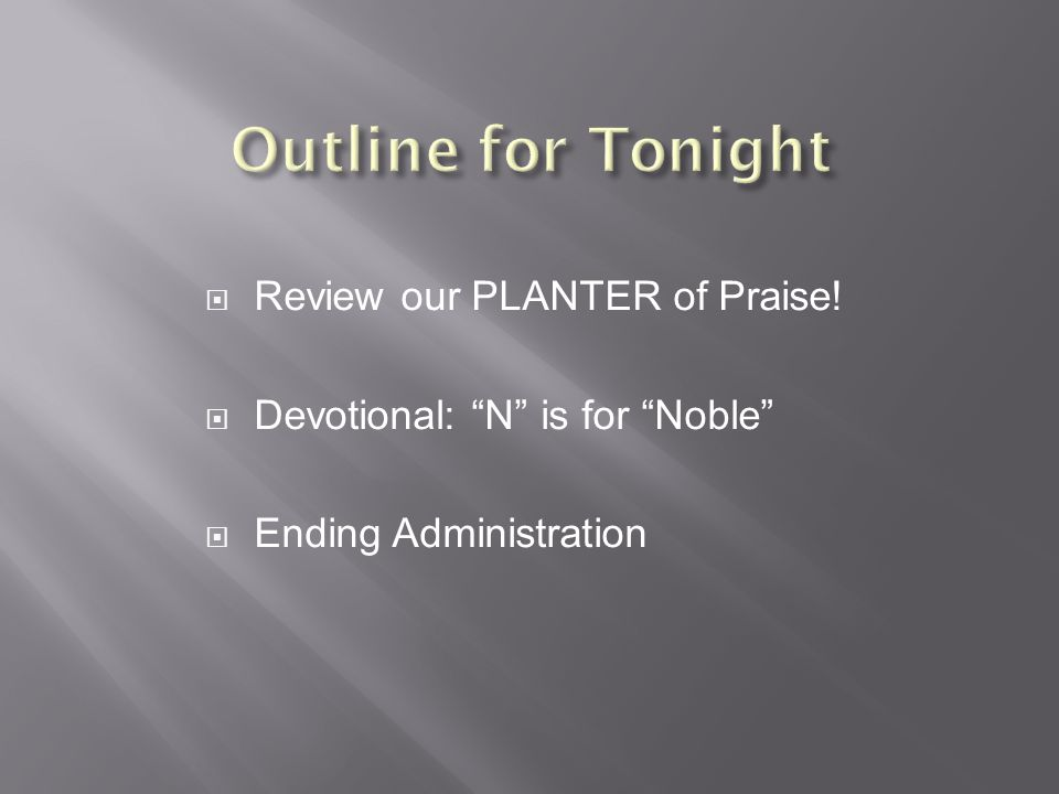  Review our PLANTER of Praise!  Devotional: N is for Noble  Ending Administration