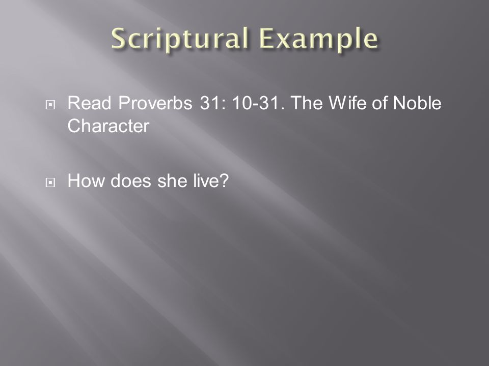  Read Proverbs 31: 10-31. The Wife of Noble Character  How does she live
