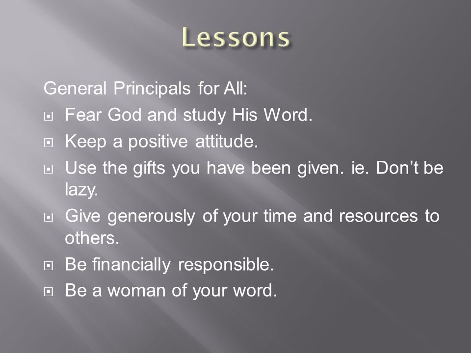 General Principals for All:  Fear God and study His Word.