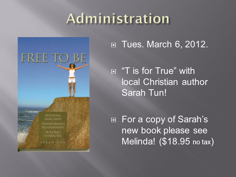  Tues. March 6, 2012.  T is for True with local Christian author Sarah Tun.