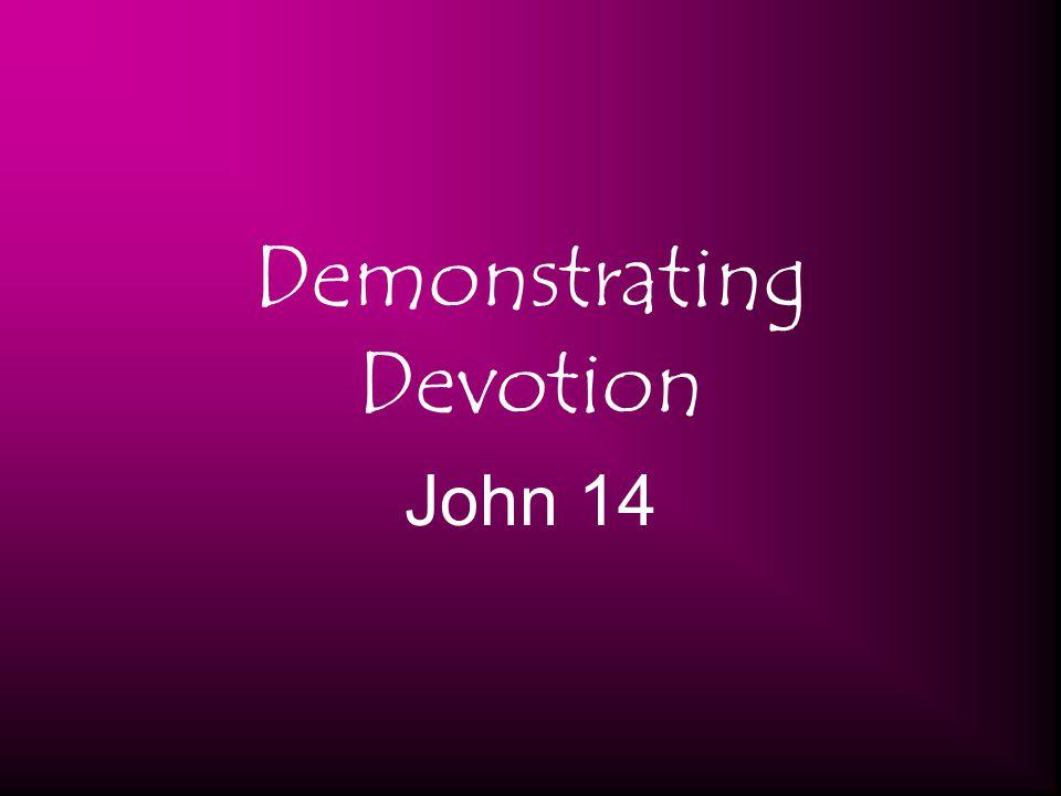 Demonstrating Devotion John 14