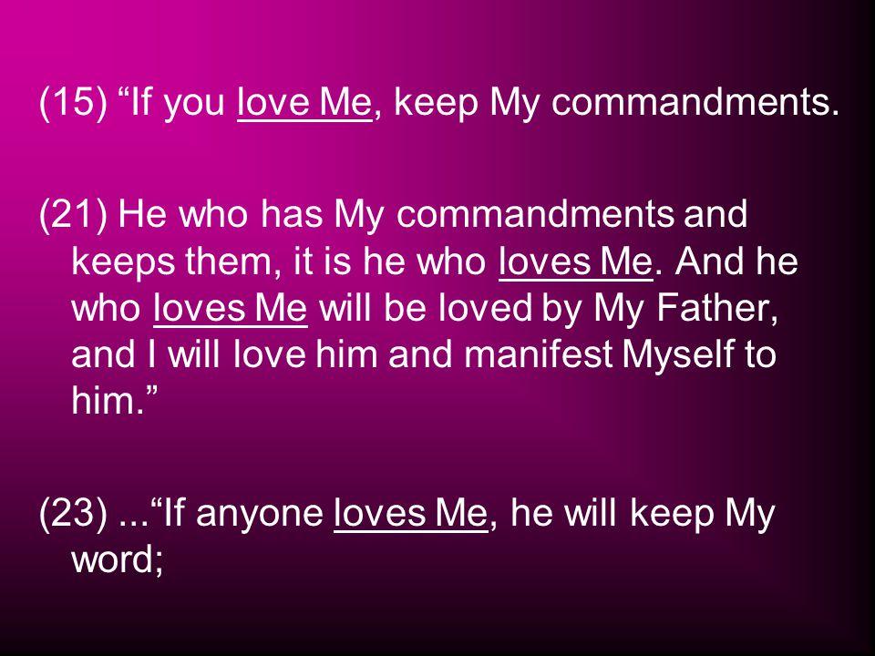 (15) If you love Me, keep My commandments.