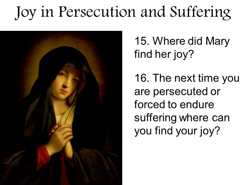 Joy in Persecution and Suffering 15. Where did Mary find her joy.