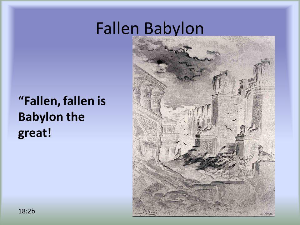 Fallen Babylon Fallen, fallen is Babylon the great! 18:2b