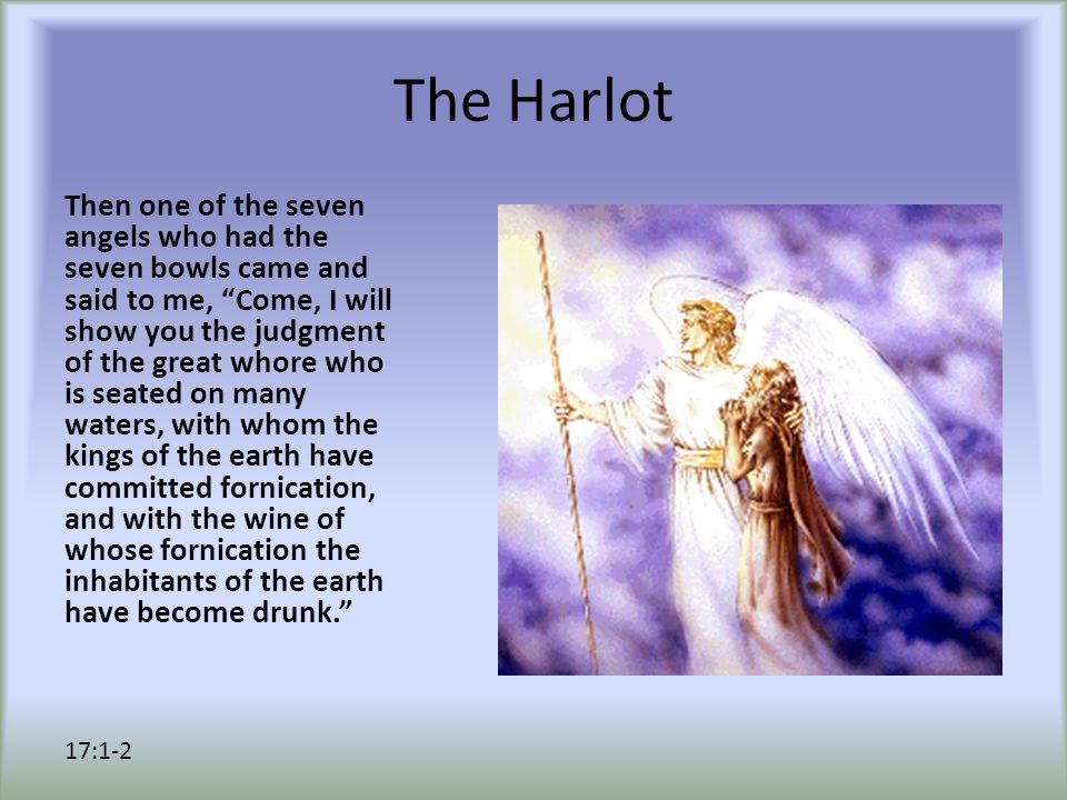 "The Harlot Then one of the seven angels who had the seven bowls came and said to me, ""Come, I will show you the judgment of the great whore who is sea"